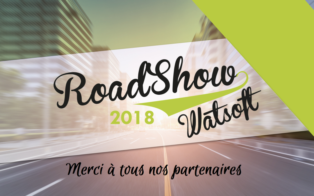 ROADSHOW WATSOFT 2018 : UN GRAND MERCI À L'ENSEMBLE DE NOS PARTENAIRES