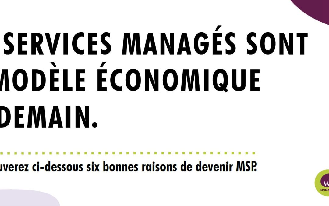 Pourquoi devenir un MSP (Managed Service Provider) ?