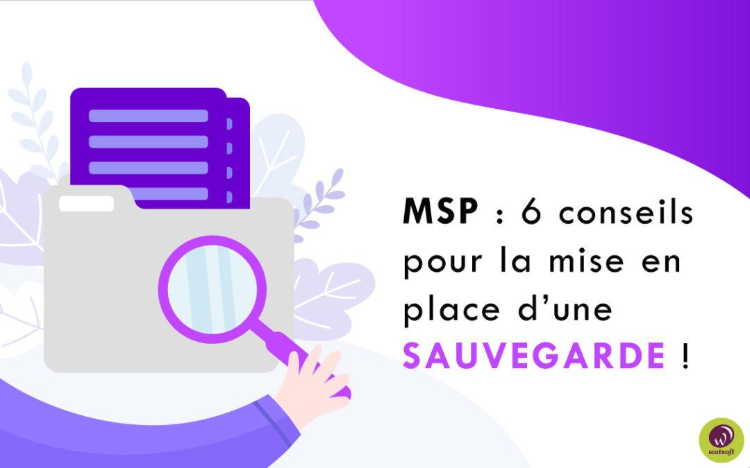 MSP : 6 conseils pour la mise en place d'une sauvegarde !